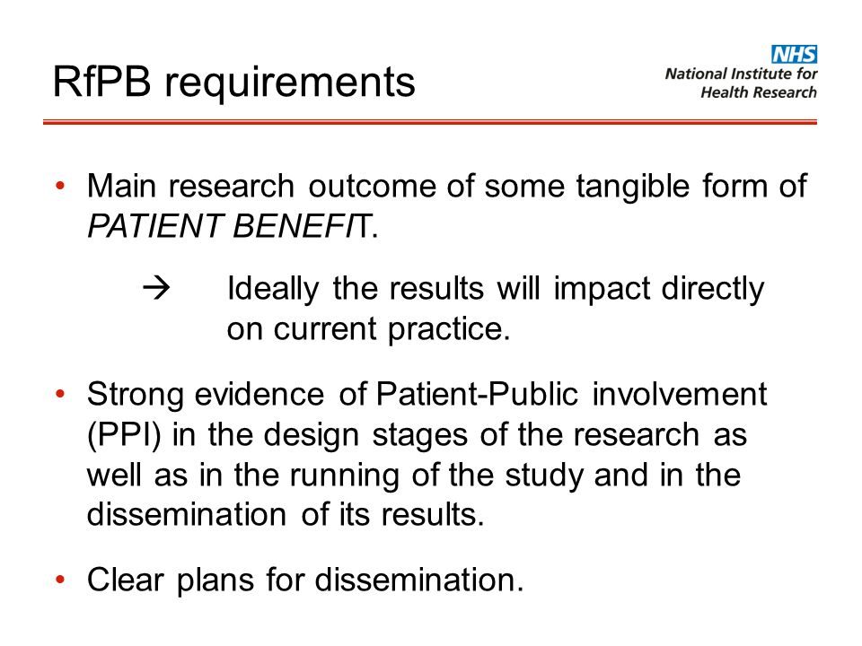 RfPB requirements Main research outcome of some tangible form of PATIENT BENEFIT. Ideally the results will impact directly on current practice. Strong