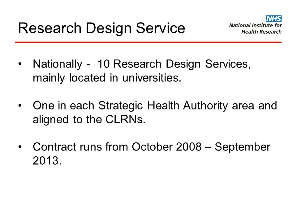Research Design Service Nationally - 10 Research Design Services, mainly located in universities. One in each Strategic Health Authority area and alig
