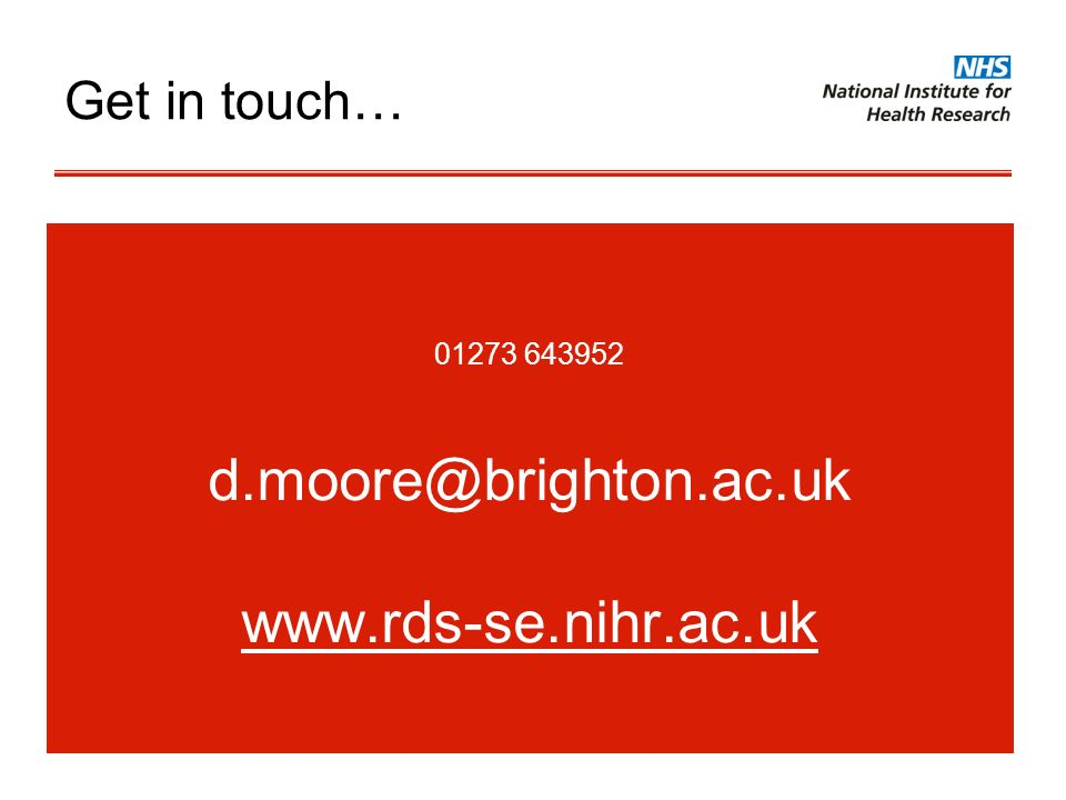 Get in touch… 01273 643952 d.moore@brighton.ac.uk www.rds-se.nihr.ac.uk