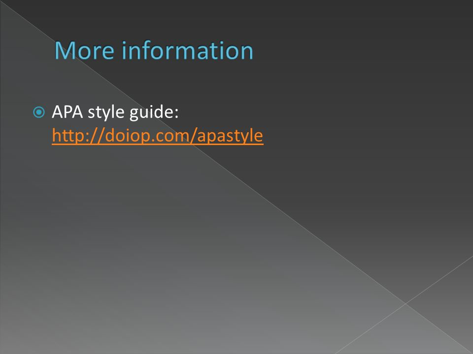 APA style guide: http://doiop.com/apastyle http://doiop.com/apastyle
