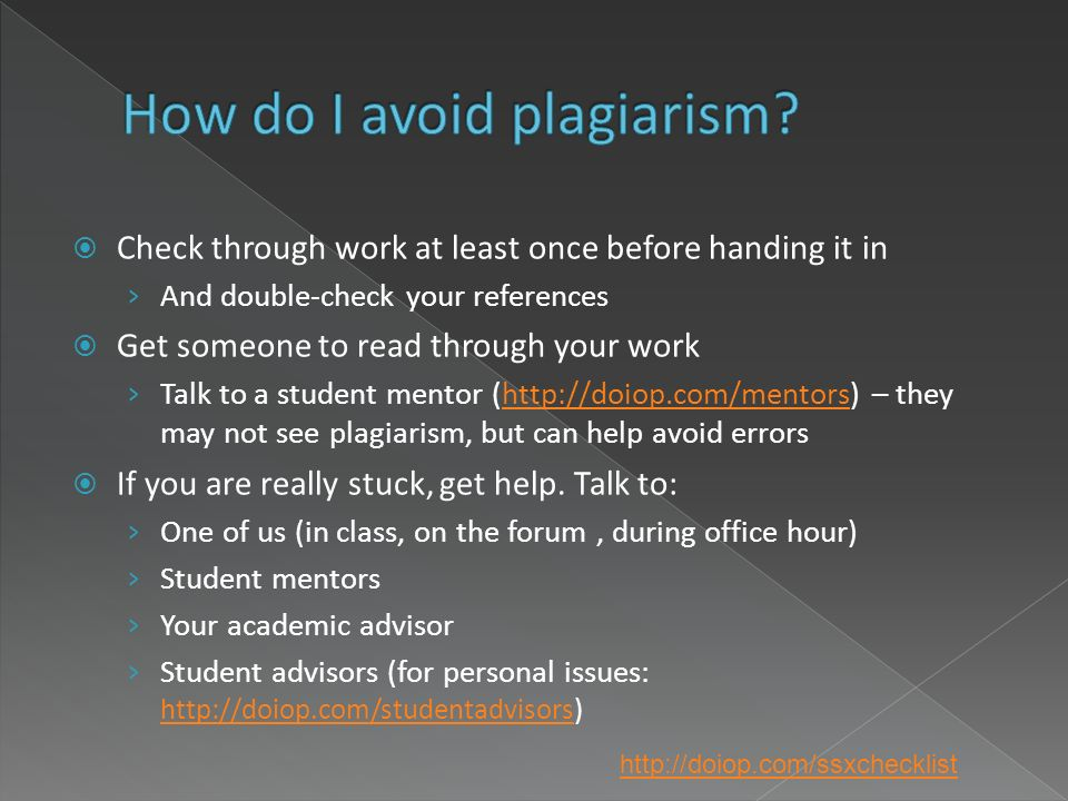 Check through work at least once before handing it in And double-check your references Get someone to read through your work Talk to a student mentor (http://doiop.com/mentors) – they may not see plagiarism, but can help avoid errorshttp://doiop.com/mentors If you are really stuck, get help.