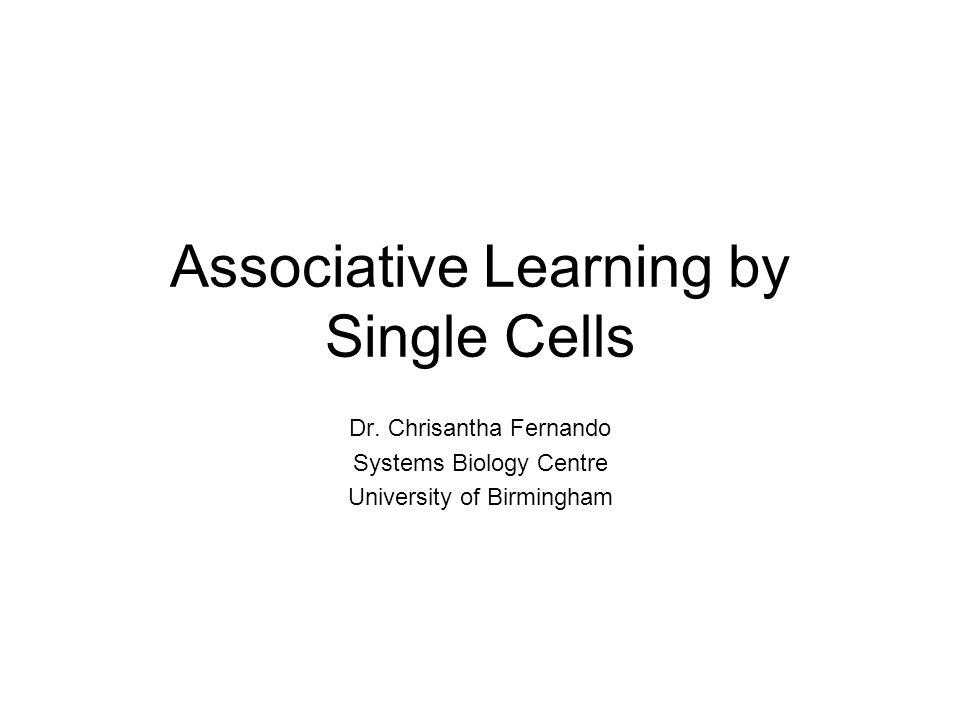 Associative Learning by Single Cells Dr.