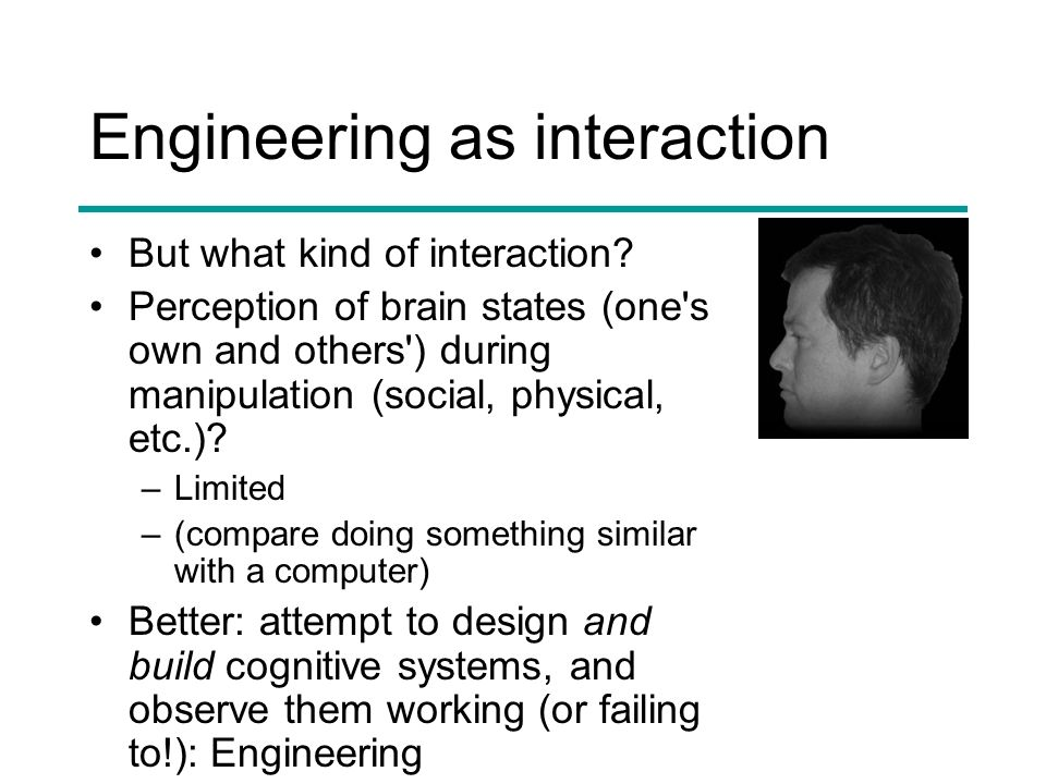 Engineering as interaction But what kind of interaction? Perception of brain states (one's own and others') during manipulation (social, physical, etc