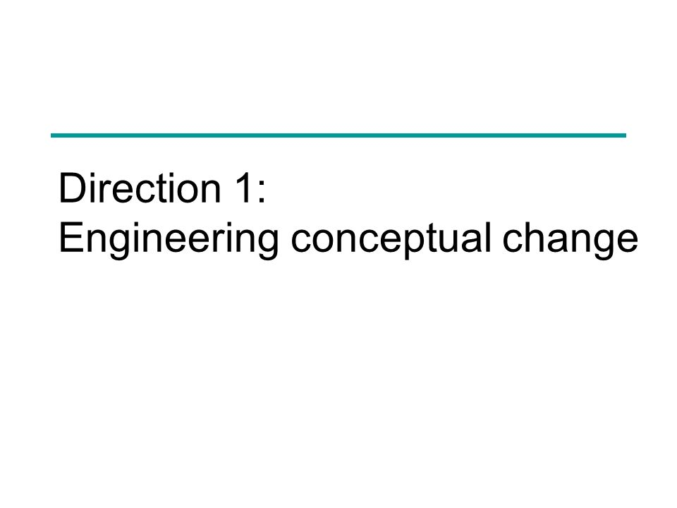 Direction 1: Engineering conceptual change
