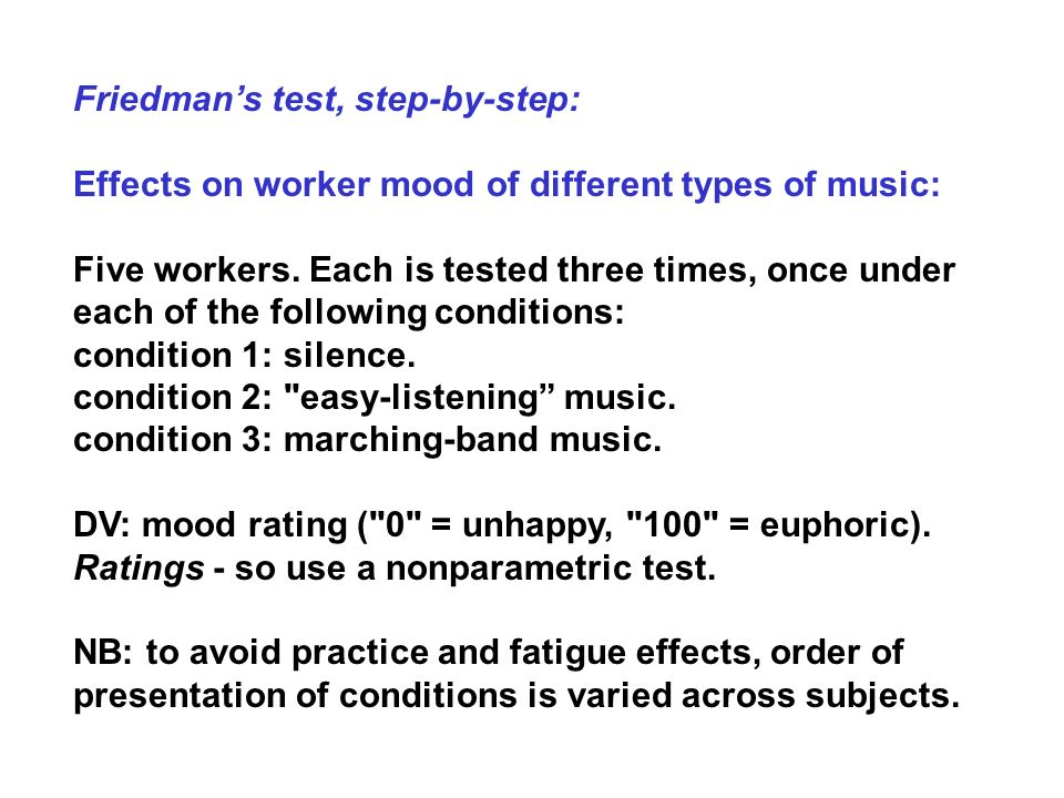 Friedmans test, step-by-step: Effects on worker mood of different types of music: Five workers. Each is tested three times, once under each of the fol
