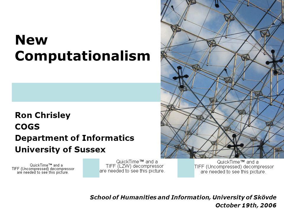 New Computationalism Ron Chrisley COGS Department of Informatics University of Sussex School of Humanities and Information, University of Skövde Octob