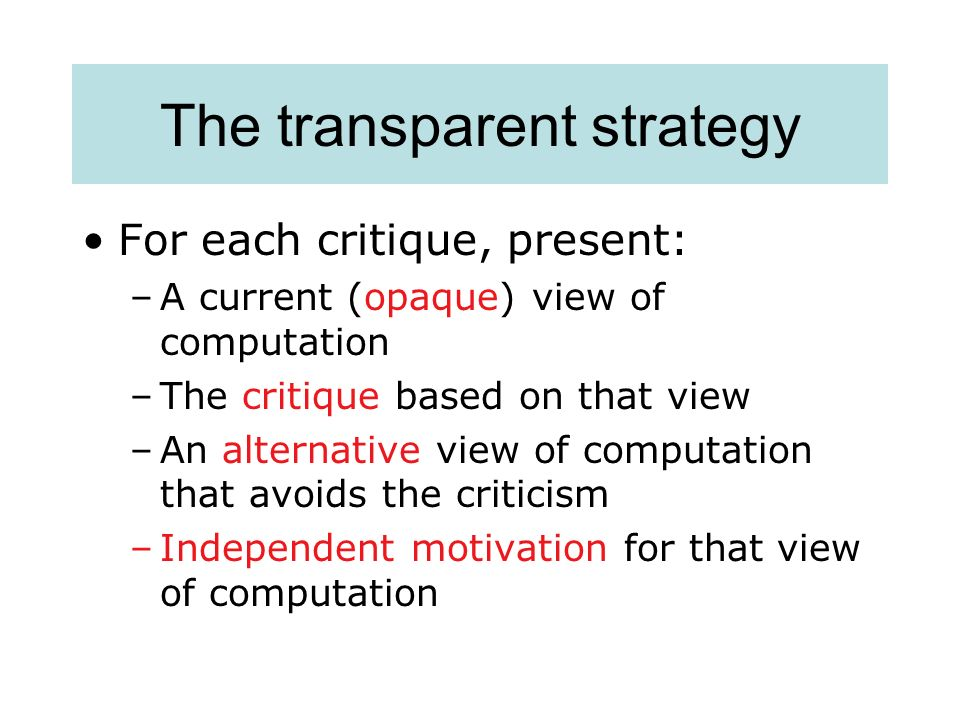 The transparent strategy For each critique, present: –A current (opaque) view of computation –The critique based on that view –An alternative view of