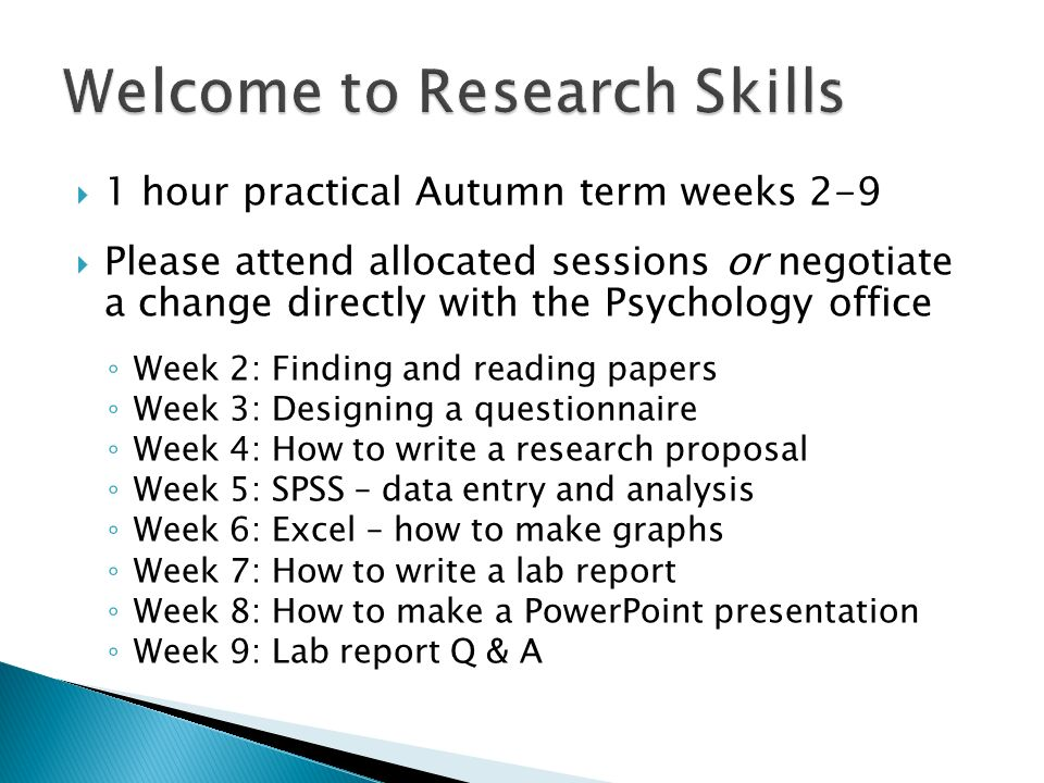 1 hour practical Autumn term weeks 2-9 Please attend allocated sessions or negotiate a change directly with the Psychology office Week 2: Finding and