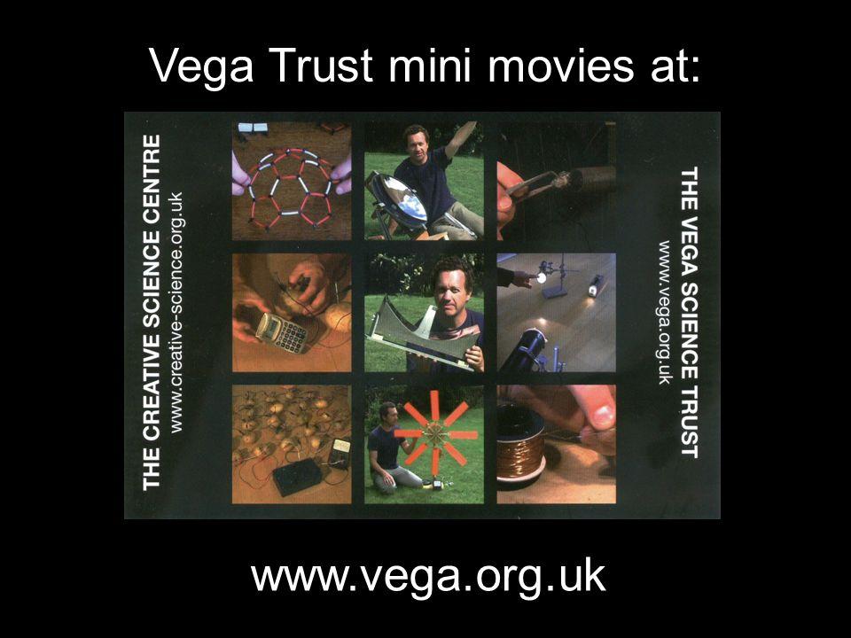 www.vega.org.uk Vega Trust mini movies at: