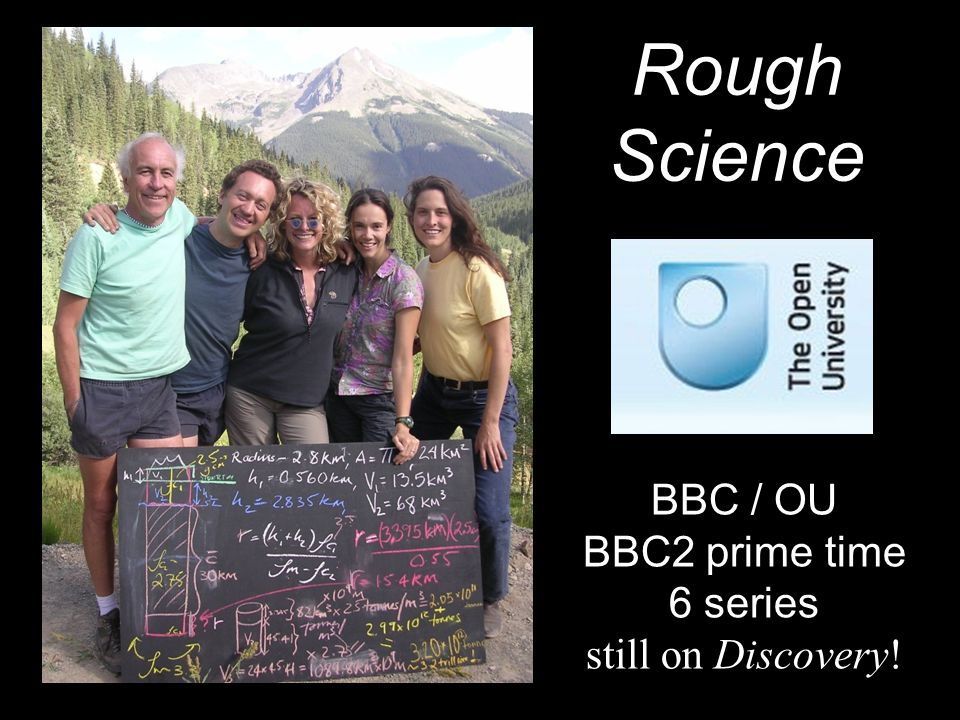 Rough Science BBC / OU BBC2 prime time 6 series still on Discovery!