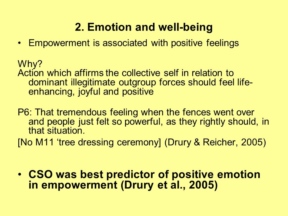 2. Emotion and well-being Empowerment is associated with positive feelings Why? Action which affirms the collective self in relation to dominant illeg