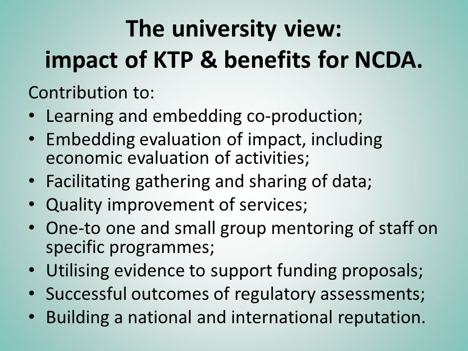 The university view: impact of KTP & benefits for NCDA. Contribution to: Learning and embedding co-production; Embedding evaluation of impact, includi