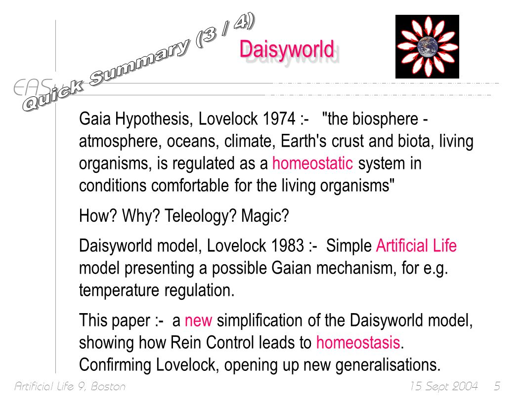 EASy 15 Sept 2004Artificial Life 9, Boston36 Suppose Intermediate Leakage LOOSELY COUPLED, the B daisybed warms up the W daisybed a bit THEN we start to get global regulation or homeostasis in both directions Wide range of homeostasis ZEROMAX
