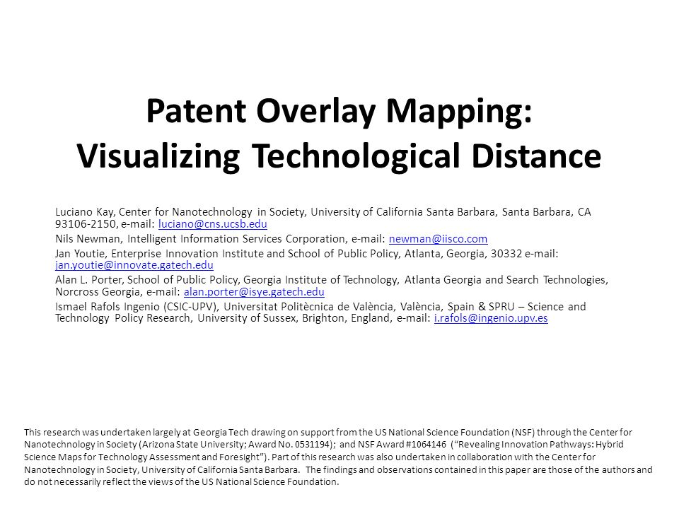 Patent Overlay Mapping: Visualizing Technological Distance Luciano Kay, Center for Nanotechnology in Society, University of California Santa Barbara,