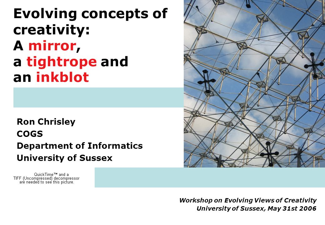 Evolving concepts of creativity: A mirror, a tightrope and an inkblot Ron Chrisley COGS Department of Informatics University of Sussex Workshop on Evo