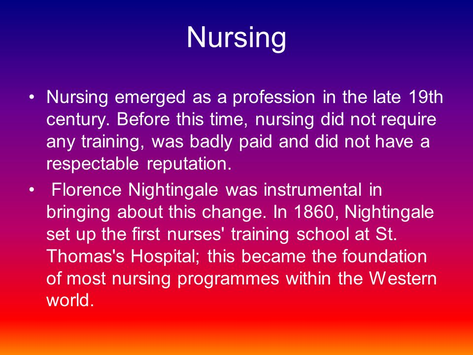 Nursing Nursing emerged as a profession in the late 19th century.