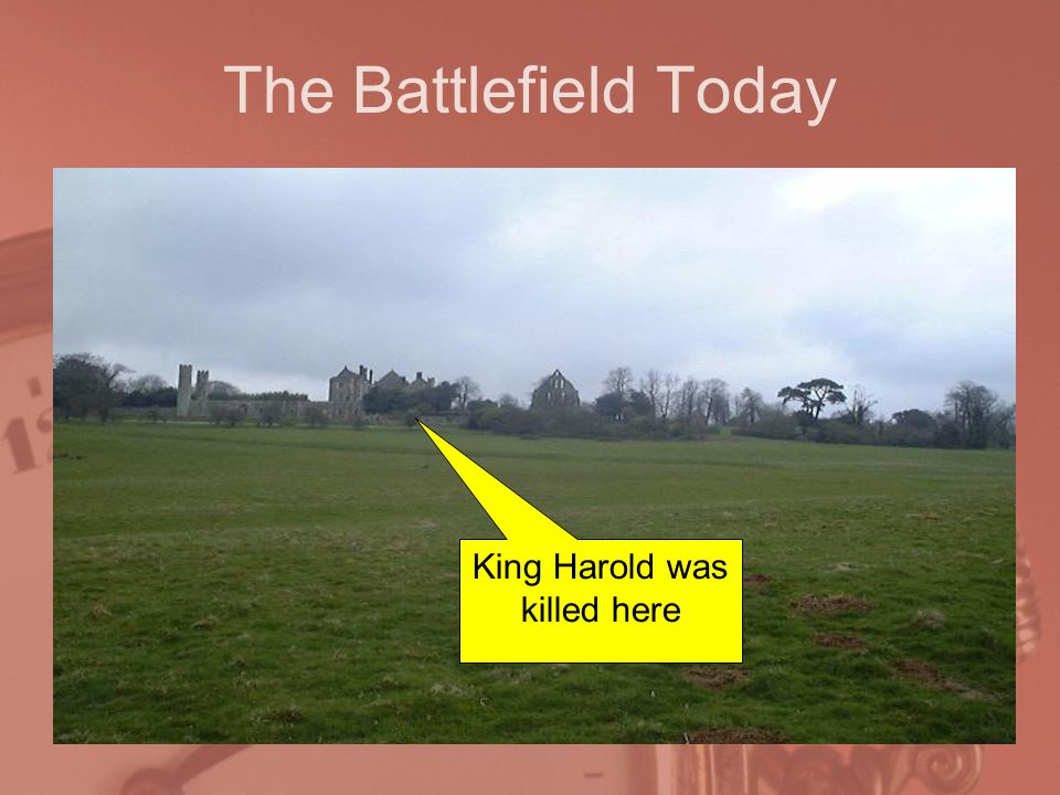 The Battlefield Today King Harold was killed here