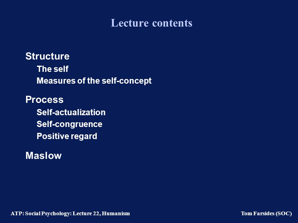 ATP: Social Psychology: Lecture 22, Humanism Tom Farsides (SOC) Humanistic Approaches to Personality: Rogers & Maslow Tom Farsides: 03-10-02 Tom Farsides: 03-10-02