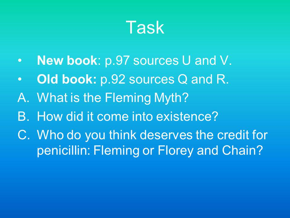 Task New book: p.97 sources U and V. Old book: p.92 sources Q and R. A.What is the Fleming Myth? B.How did it come into existence? C.Who do you think