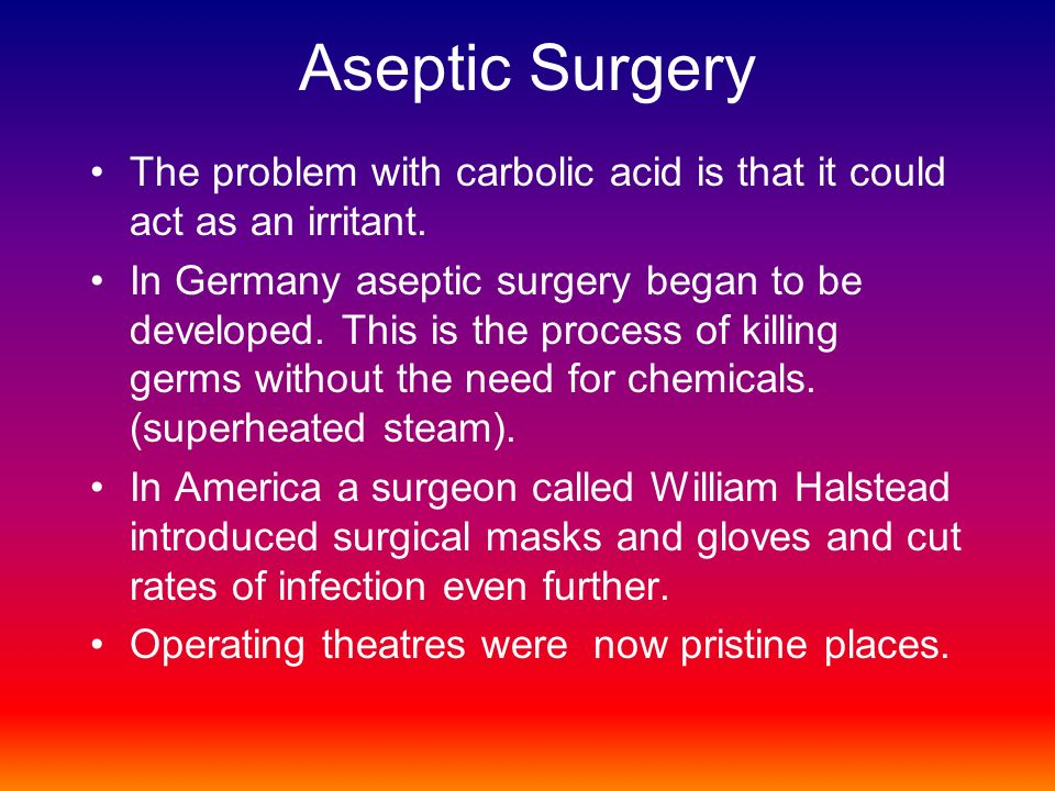 Aseptic Surgery The problem with carbolic acid is that it could act as an irritant.