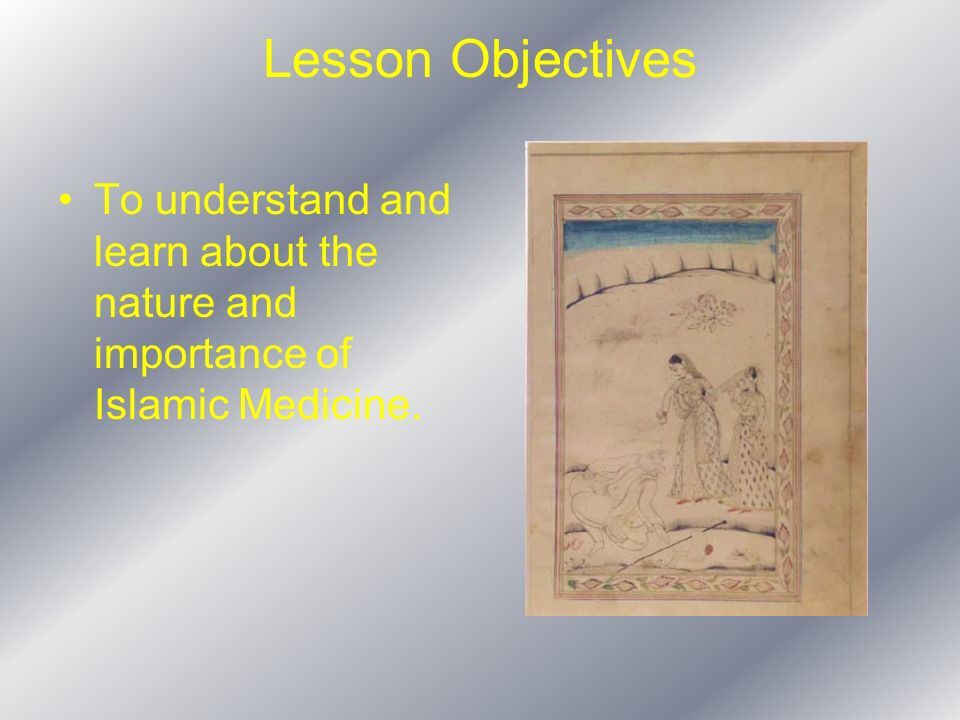 Lesson Objectives To understand and learn about the nature and importance of Islamic Medicine.