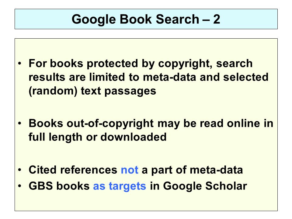 Google Book Search – 2 For books protected by copyright, search results are limited to meta-data and selected (random) text passages Books out-of-copy