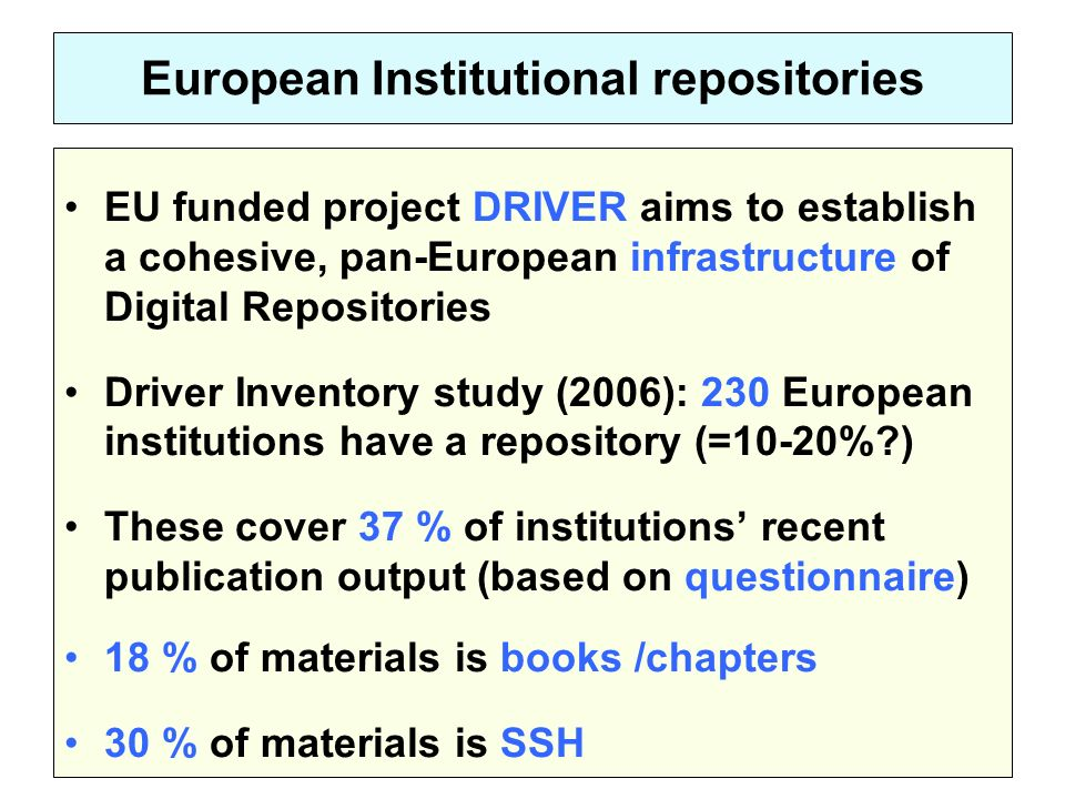 European Institutional repositories EU funded project DRIVER aims to establish a cohesive, pan-European infrastructure of Digital Repositories Driver