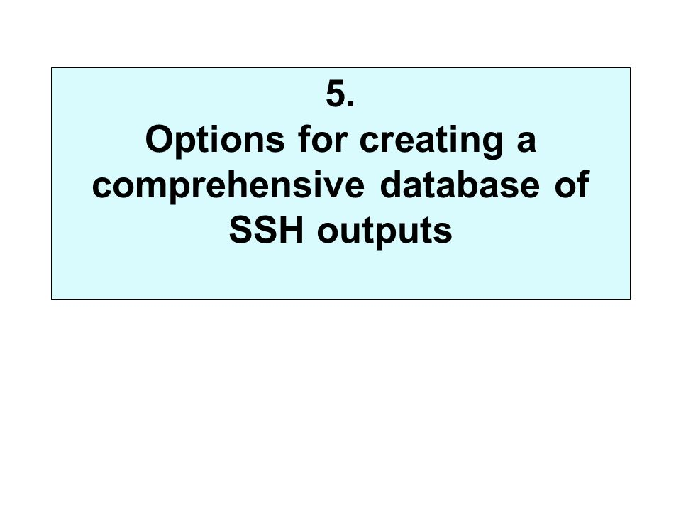 5. Options for creating a comprehensive database of SSH outputs