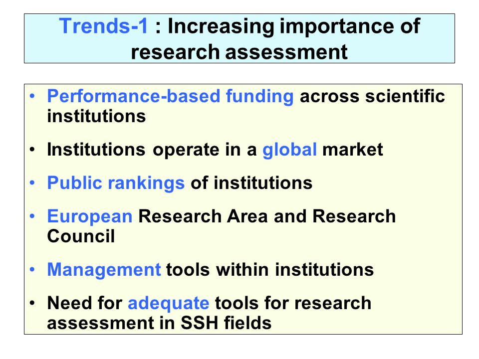 Trends-1 : Increasing importance of research assessment Performance-based funding across scientific institutions Institutions operate in a global mark