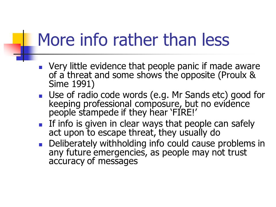 More info rather than less Very little evidence that people panic if made aware of a threat and some shows the opposite (Proulx & Sime 1991) Use of ra