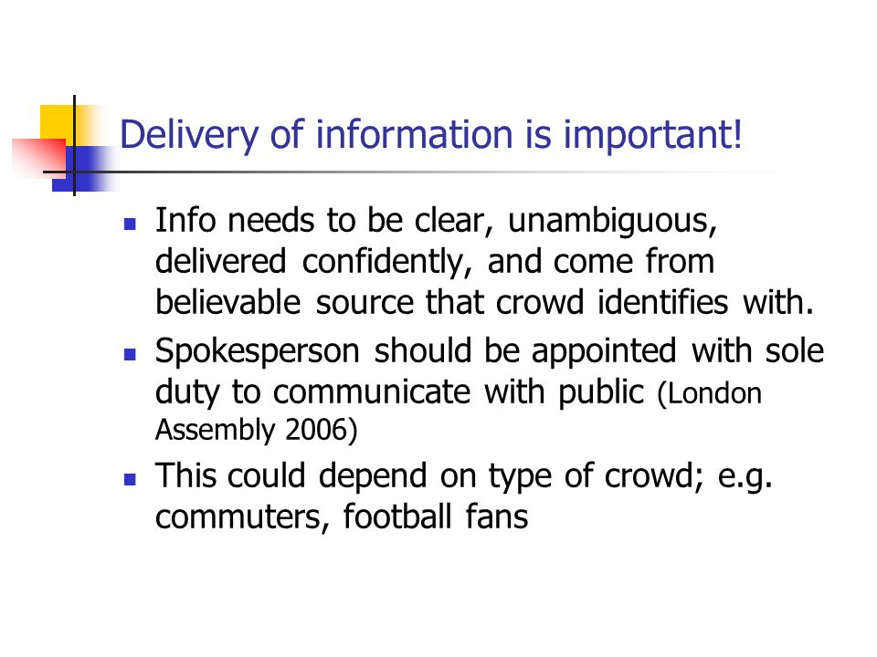 Delivery of information is important! Info needs to be clear, unambiguous, delivered confidently, and come from believable source that crowd identifie