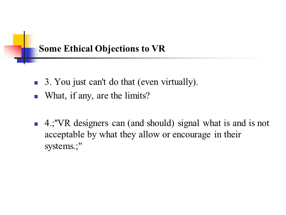 Some Ethical Objections to VR 3. You just can t do that (even virtually).