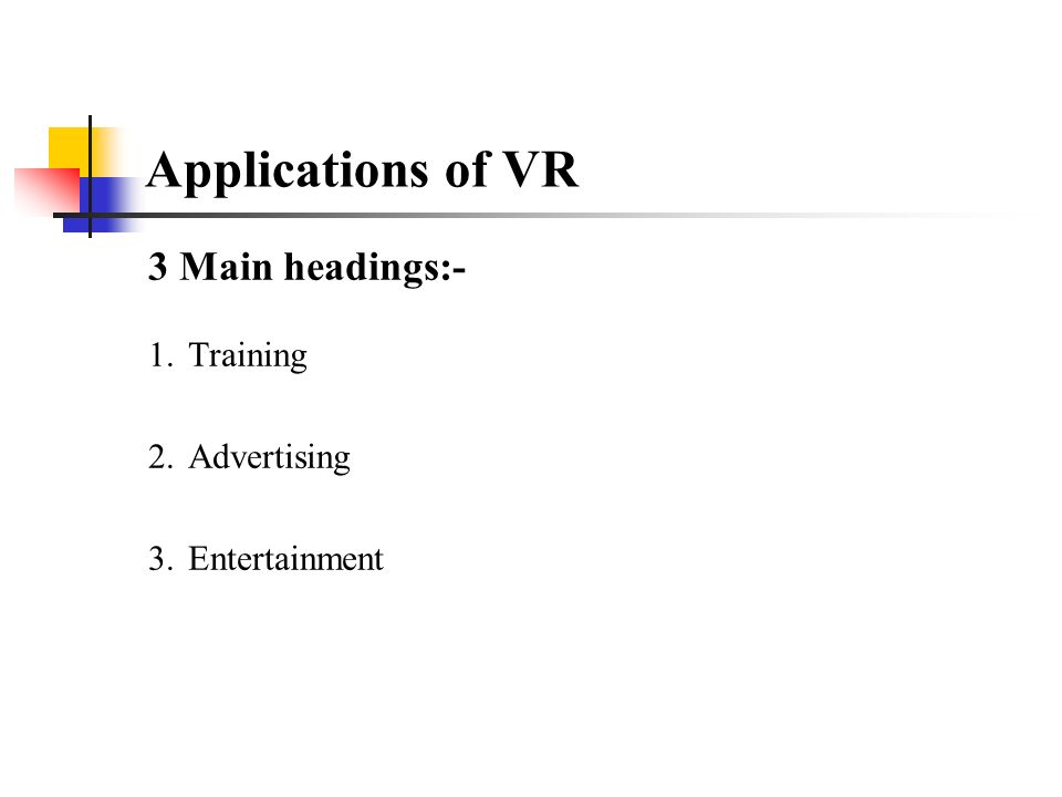 Applications of VR 3 Main headings:- 1.Training 2.Advertising 3.Entertainment