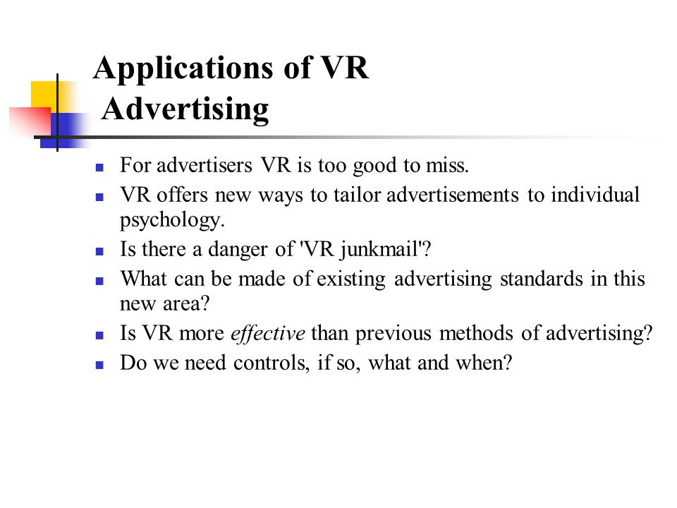 Applications of VR Advertising For advertisers VR is too good to miss.