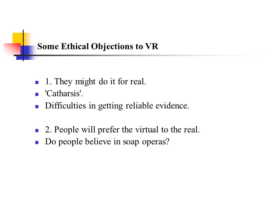 Some Ethical Objections to VR 1. They might do it for real.