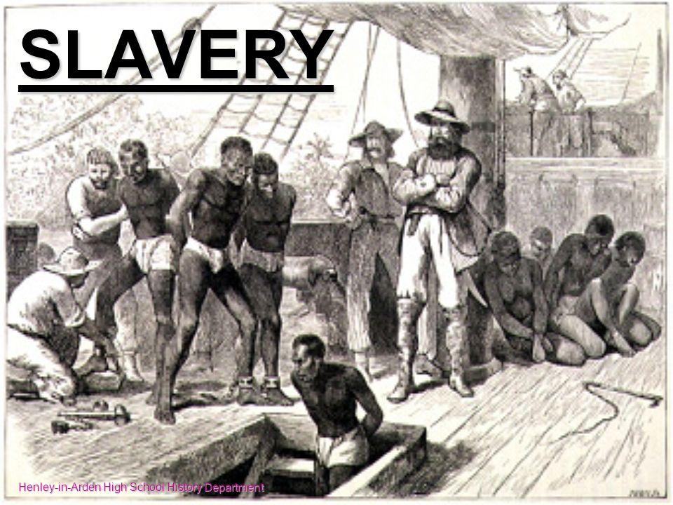 SLAVERY Henley-in-Arden High School History Department