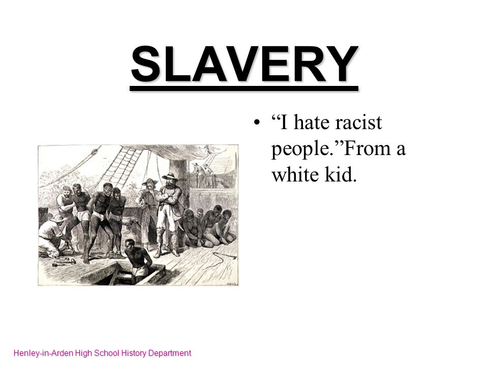 SLAVERY Im proud to be black. Henley-in-Arden High School History Department