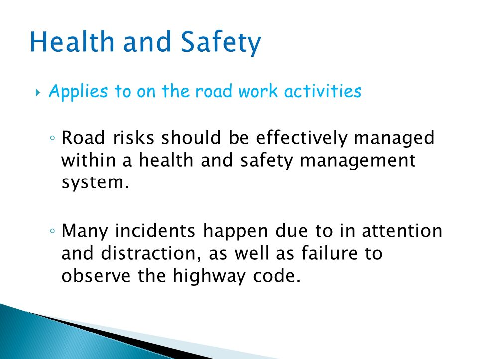Applies to on the road work activities Road risks should be effectively managed within a health and safety management system.