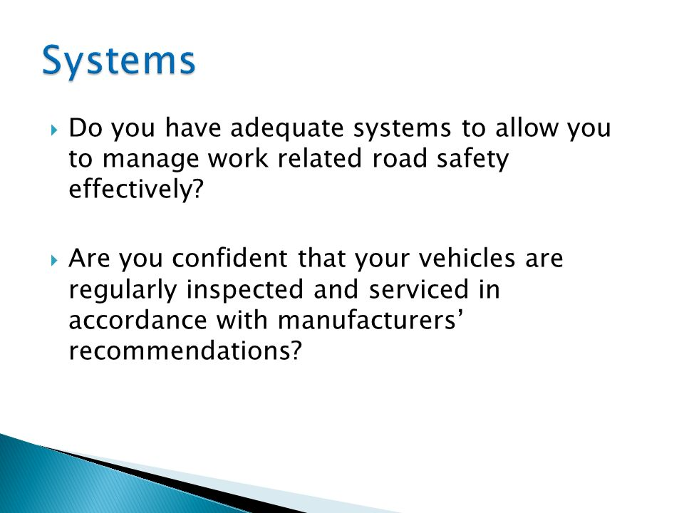 Do you have adequate systems to allow you to manage work related road safety effectively? Are you confident that your vehicles are regularly inspected