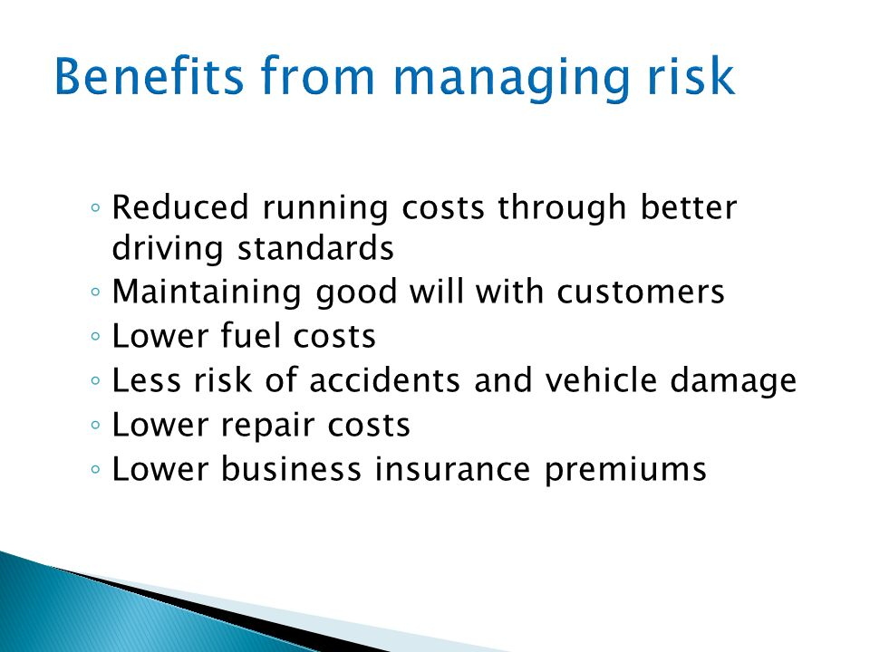 Reduced running costs through better driving standards Maintaining good will with customers Lower fuel costs Less risk of accidents and vehicle damage Lower repair costs Lower business insurance premiums