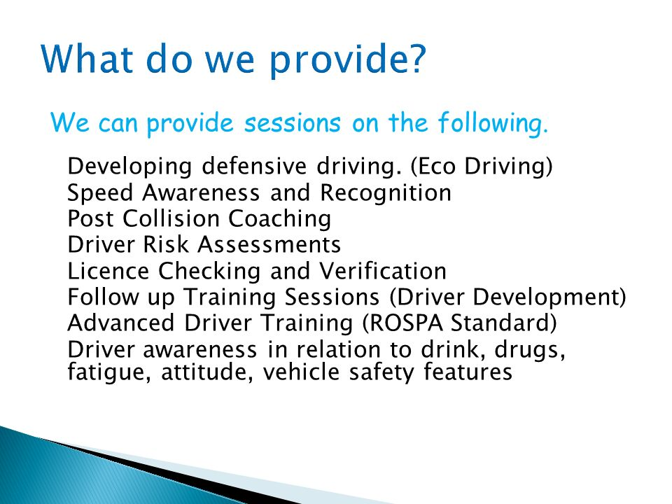 We can provide sessions on the following.Developing defensive driving.