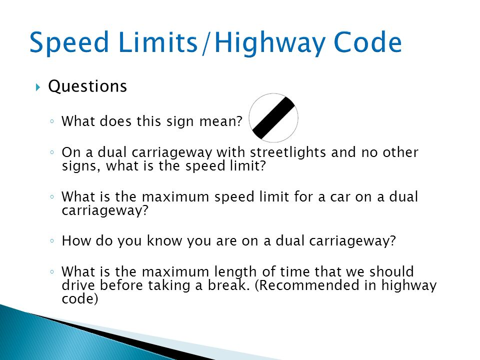 Questions What does this sign mean? On a dual carriageway with streetlights and no other signs, what is the speed limit? What is the maximum speed lim