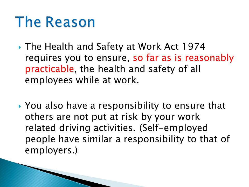 The Health and Safety at Work Act 1974 requires you to ensure, so far as is reasonably practicable, the health and safety of all employees while at wo