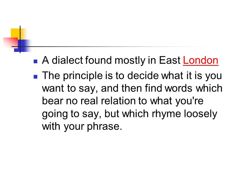 Cockney rhyming slang used to be a form of Pidgin English designed so that the working Eastenders could have a right good chin wag without the toffs knowing that they were talking about them.