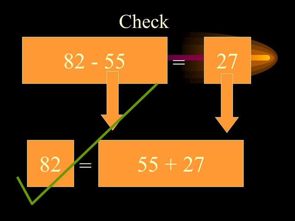 82 - 5527 Check 55 + 27 = = 82