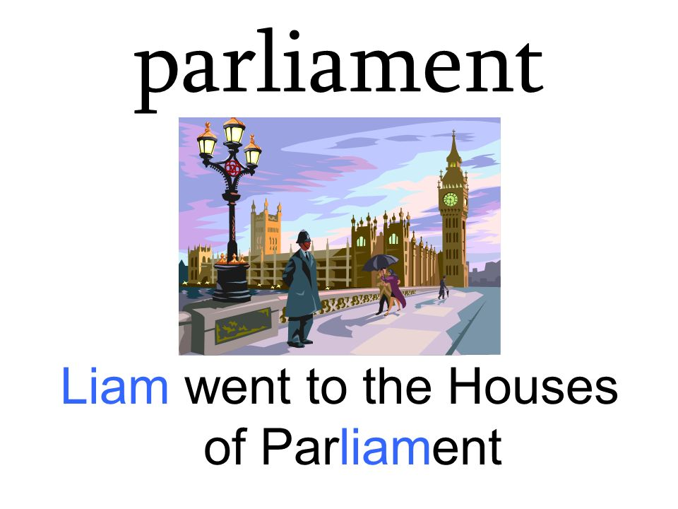 parliament Liam went to the Houses of Parliament