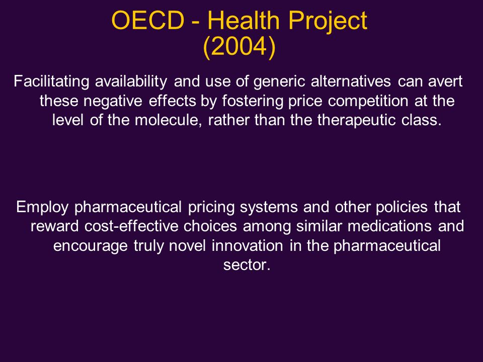 OECD - Health Project (2004) Facilitating availability and use of generic alternatives can avert these negative effects by fostering price competition