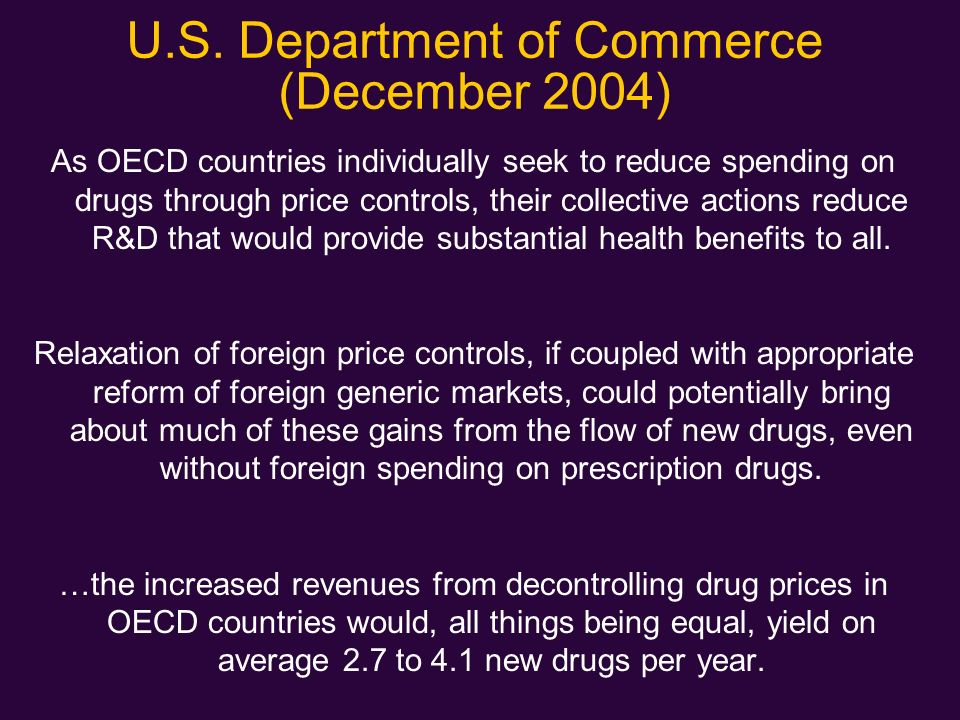 U.S. Department of Commerce (December 2004) As OECD countries individually seek to reduce spending on drugs through price controls, their collective a