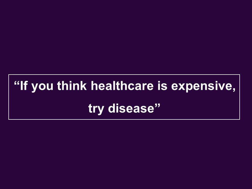 If you think healthcare is expensive, try disease