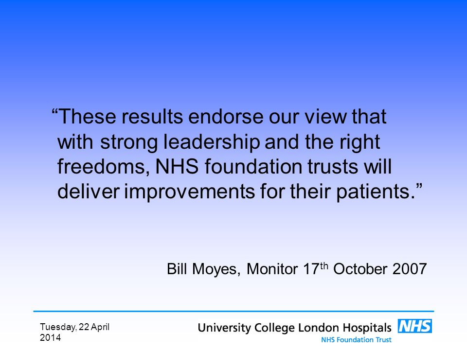 Tuesday, 22 April 2014 These results endorse our view that with strong leadership and the right freedoms, NHS foundation trusts will deliver improvements for their patients.